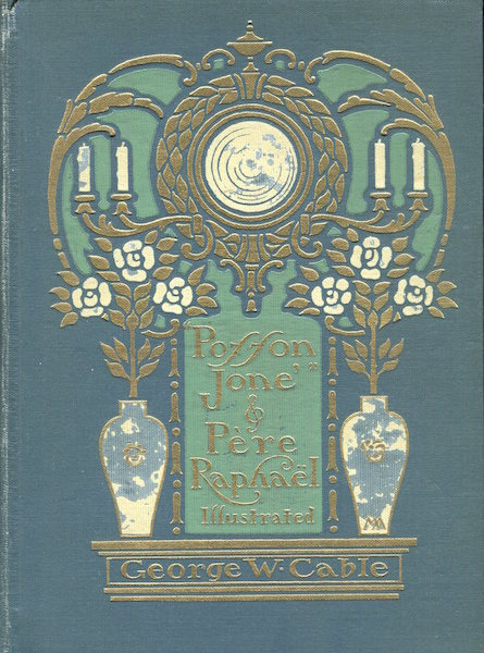 Posson Jone & Pere Raphael; With A New Word Setting Forth How And Why The Two Tales Are One. George W. Cable.