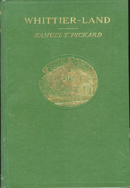 Whittier-Land, A Handbook Of North Essex, Containing Many Anecdotes Of And Poems By John Greenleaf Whittier Never Before Collected. Samuel T. Pickard.