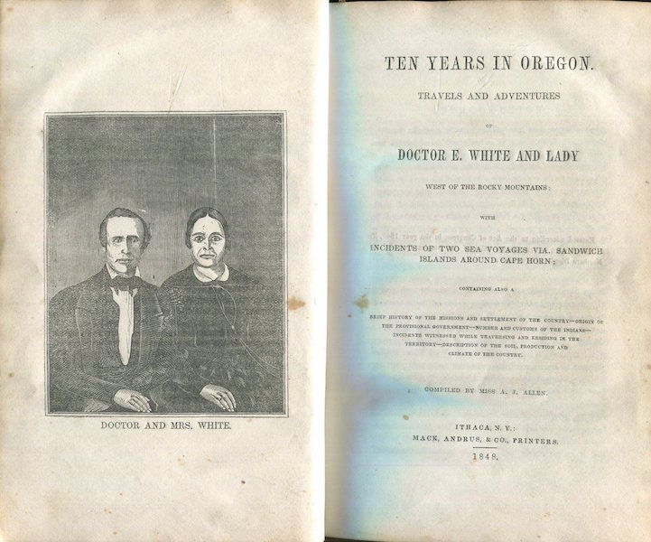 Ten Years In Oregon. Travels And Adventures Of Doctor E. White And Lady West Of The Rocky Mountains With Incidents Of Two Sea Voyages Via Sandwich Islands Around Cape Horn. . White And Lady Doctor E, Miss A. J. Allen.