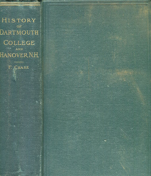 A History Of Dartmouth College And The Town Of Hanover New Hampshire. Frederick Chase, John K. Lord.