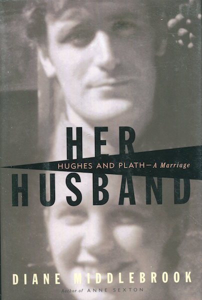 Her Husband, Hughes And Plath, A Marriage. Diane Middlebrook.