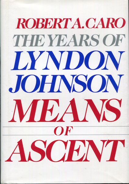 The Years Of Lyndon Johnson; Means Of Ascent. Robert A. Caro.