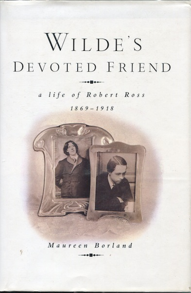 Wilde's Devoted Friend: a Life of Robert Ross 1869-1918. Maureen Borland.
