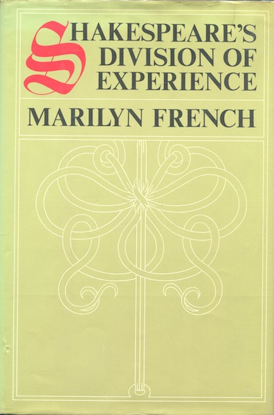 Shakespeare's Division of Experience. Marilyn French.