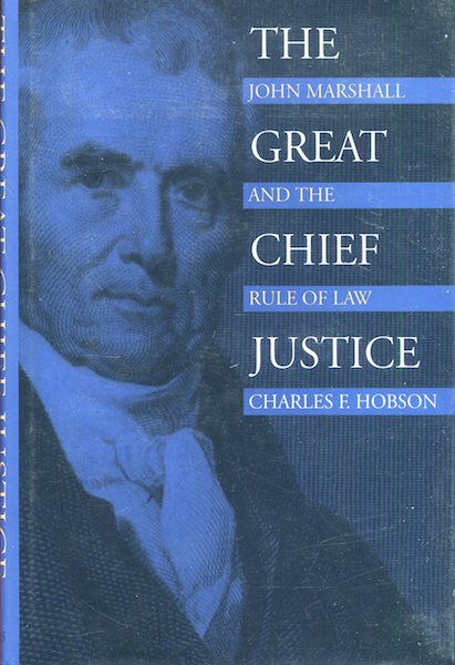 The Great Chief Justice, John Marshall And The Rule Of Law. Charles F. Hobson.