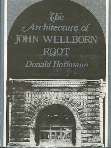 The Architecture Of John Wellborn Root. Donald Hoffmann.