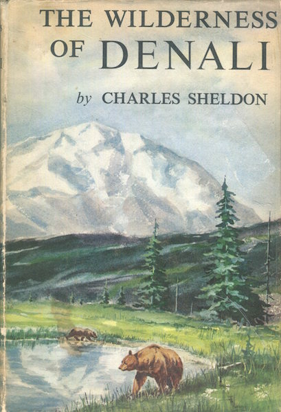 The Wilderness of Denali, Explorations Of A Hunter-Naturalist In Northern Alaska; With An Introduction By C. Hart Merriam. Charles Sheldon.