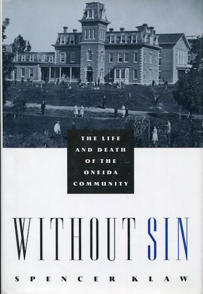Without Sin, The Life and Death of the Oneida Community. Spencer Klaw.