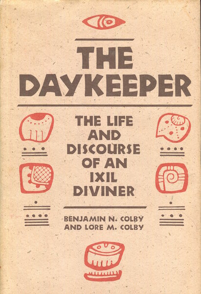 The Daykeeper, The Life And Discourse Of An IXIL Diviner. Benjamin N. Colby, Lore M. Colby.