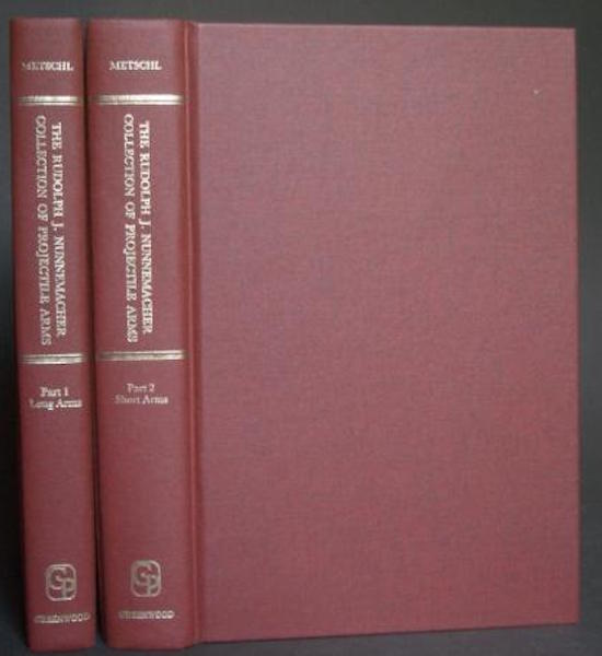 The Rudolph J. Nunnemacher Collection Of Projectile Arms; Part I; Long Arms; Part II; Short Arms; Preface To The Greenwood Reprint By Eldon G. Wolff. John Metschl.