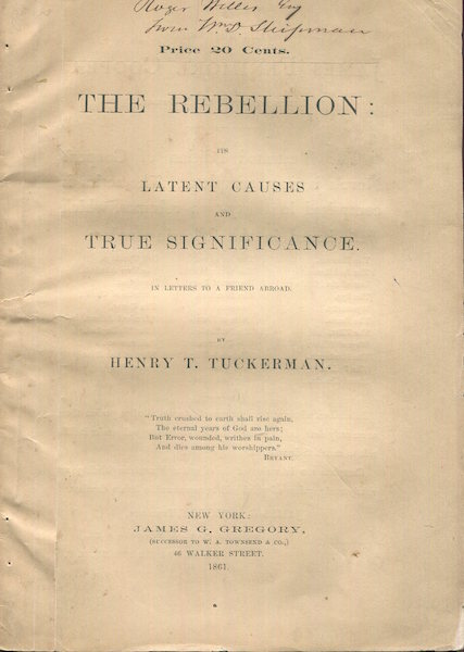 The Rebellion: Its Latent Causes And True Significance In Letters To A Friend Abroad. Henry T. Tuckerman.
