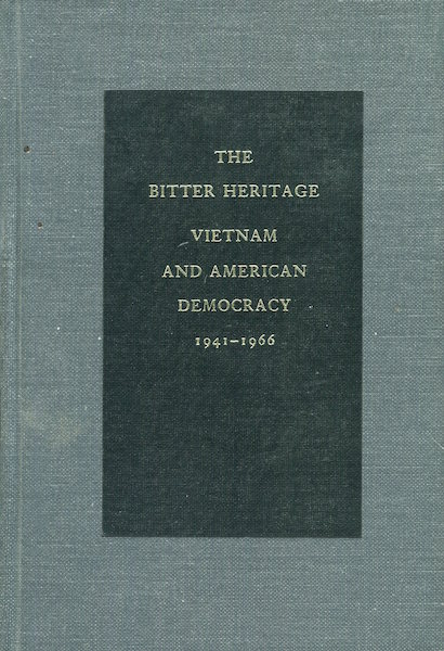 The Bitter Heritage, Vietnam and American Democracy 1941-1966. Arthur M. Schlesinger Jr.
