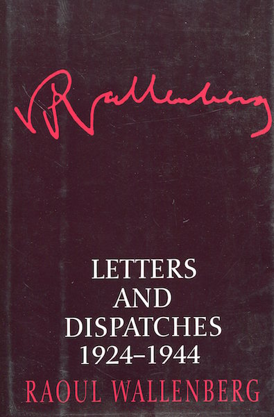 Letters And Dispatches 1924-1944. Raoul Wallenberg, Kjersti Board.