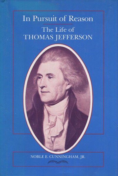 In Pursuit Of Reason The Life Of Thomas Jefferson. Noble E. Cunningham Jr.