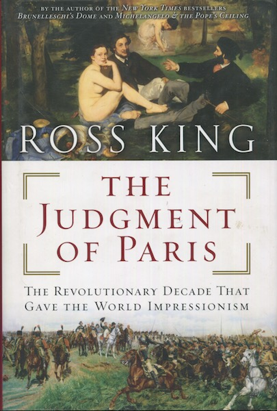 The Judgment Of Paris, The Revolutionary Decade That Gave The World Impressionism. Ross King.