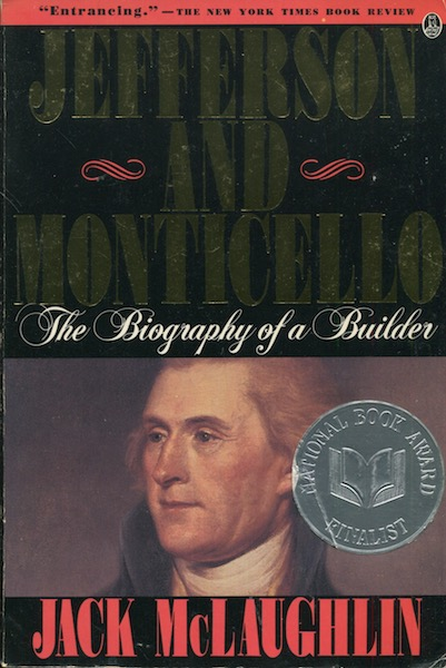 Jefferson And Monticello, The Biography Of a Builder. Jack McLaughlin.