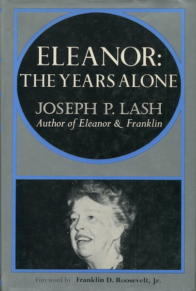 Eleanor: The Years Alone; Foreword by Franklin D. Roosevelt Jr. Joseph P. Lash.