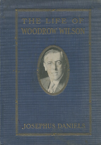 (Salesman's Dummy) The Life Of Woodrow Wilson 1856-1924. Josephus Daniels.