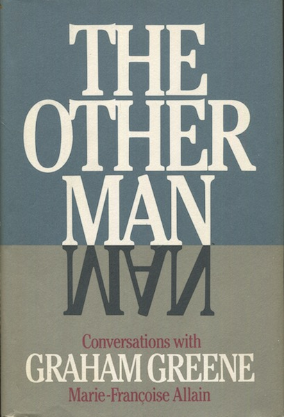 The Other Man, Conversations With Graham Greene; Translated from the French by Guido Waldman. Marie Francoise Allain.