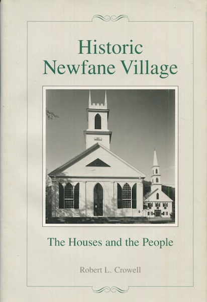 Historic Newfane Village, The Houses And The People. Robert L. Crowell, the assistance of Susan B. Carnahan.