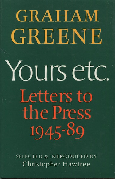 Yours Etc. Letters To The Press 1945 - 89 Selected & Introduced By Christopher Hawtree. Graham Greene.