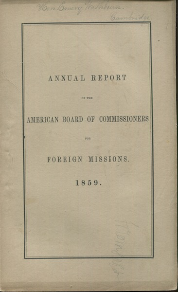 Annual Report Of The American Board Of Commissioners For Foreign Missions, Presented At The Meeting Held At Philadelphia, Pa. October 4-7, 1859. American Antiquarian Society.