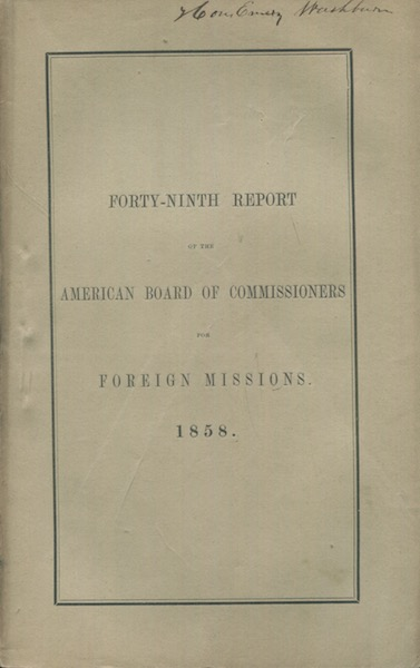 Annual Report Of The American Board Of Commissioners For Foreign Missions, Presented At The Meeting Held At Detroit, Michigan, September 7-10, 1858. American Antiquarian Society.