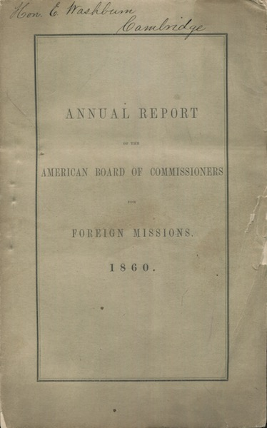 Annual Report Of The American Board Of Commissioners For Foreign Missions, Presented At The Meeting Held At Boston, Mass., October 72-5, 1860. American Antiquarian Society.
