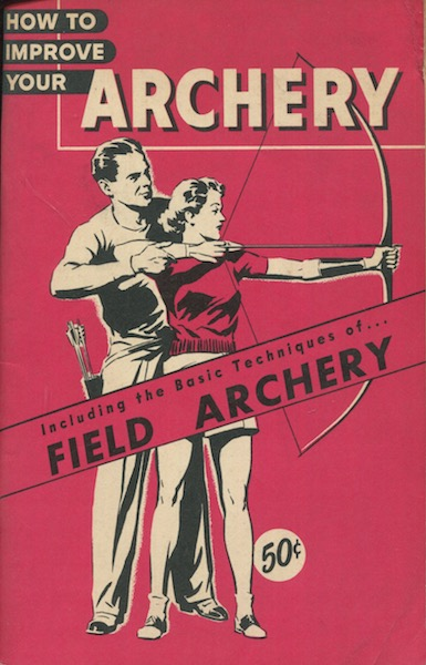 How to Improve Your Archery. Including the Basic Techniques of Field Archery. Eloise Jaeger.