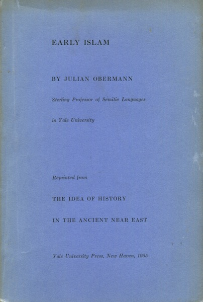 Early Islam Reprinted From The The Idea Of History In The Ancient Near east. Julian Obermann.