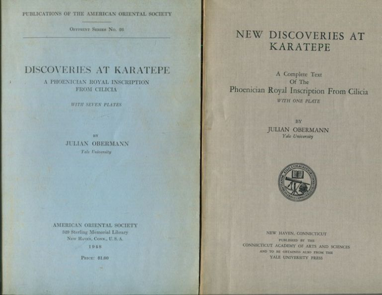 Discoveries at Karatepe. A Phoenician Royal Inscription from Cilicia With Seven Plates. And New Discoveries at Karatepe. A Complete Text of the Phoenician Royal Inscription from Cilicia With One Plate. Julian Obermann.