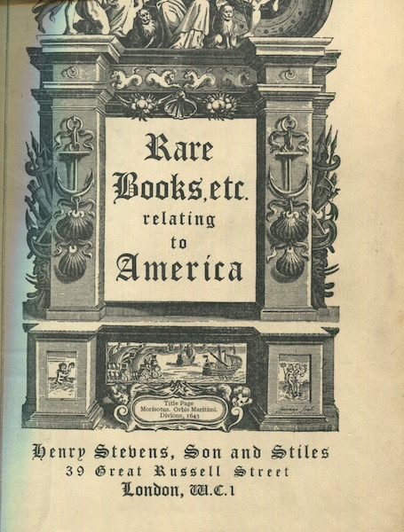 Rare Americana, A Catalogue of Historical And Geographical Books Pamphlets And Manuscripts Relating to America With Numerous Annotations Bibliographical And Descriptive, Offered For Sale By Henry Stevens, Son, and Stiles together with; Rare Americana, including The Original Waldseemuller Maps of 1507 and 1516. Henry Stevens.