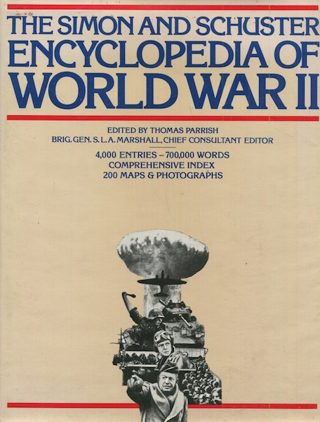 The Simon and Schuster Encyclopedia of World War II. Consultant, S L. A. Marshall, Thomas Parrish.