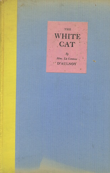 The White Cat And Other Old French Fairy Tales. Mme D'Aulnoy, Rachel Field.