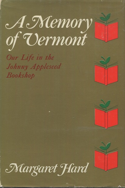 A Memory Of Vermont, Our Life In The Johnny Appleseed Bookshop, 1930-1965. Margaret Hard.