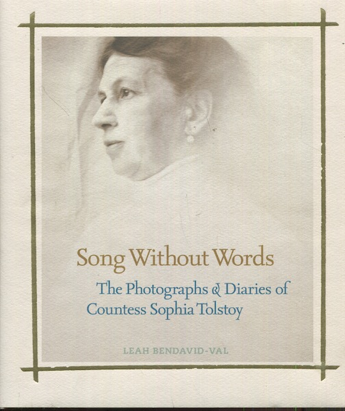 Song Without Words, The Photographs & Diaries Of Countess Sophia Tolstoy. Leah Bendavid-Val.