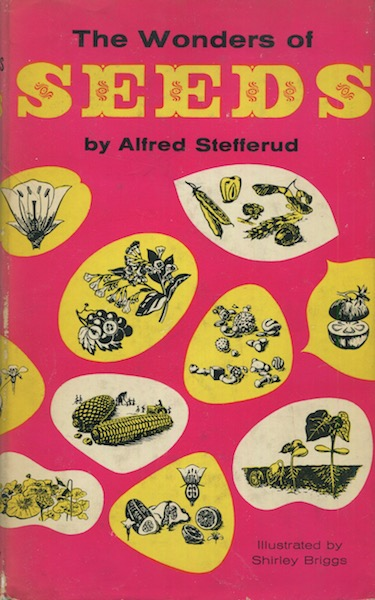 The Wonder Of Seeds. Alfred Stefferud.