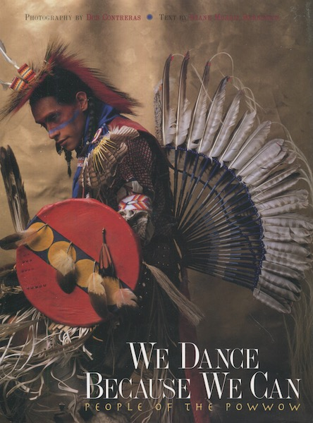 We Dance Because We Can, People Of The Powwow. Diane Morris with Bernstein, Don Contreras.