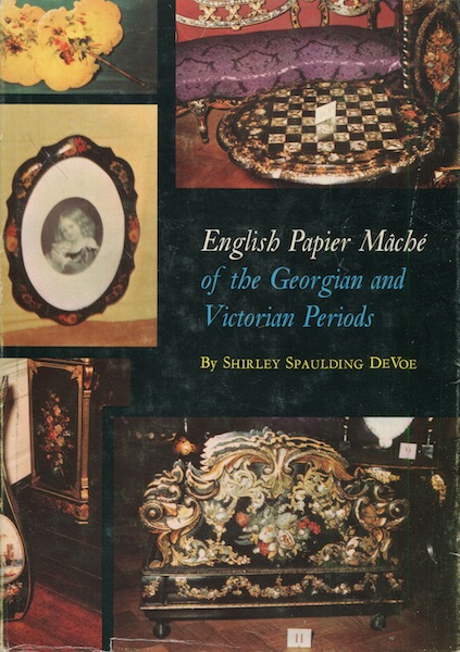 English Papier Mache of the Georgian and Victorian Periods. Shirley Spaulding DeVoe.