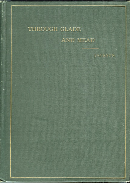 Through Glade and Mead: A Contribution to Local Natural History. Joseph Jackson.