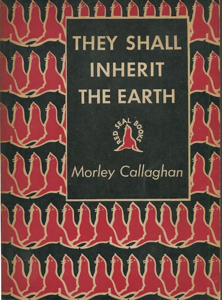 They Shall Inherit The Earth. Morley Callaghan.