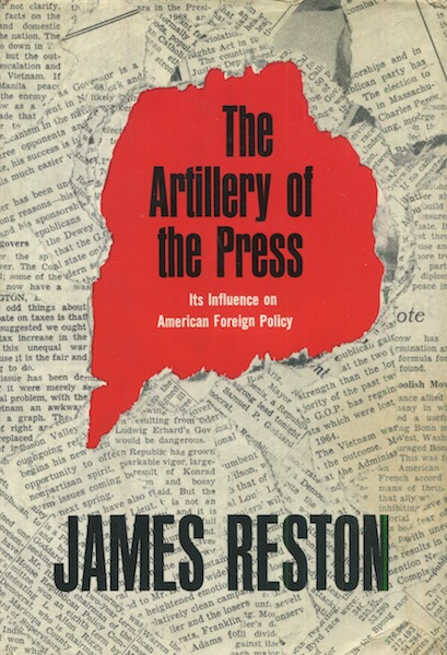 The Artillery of the Press: Its Influence on American Foreign Policy. James Reston.