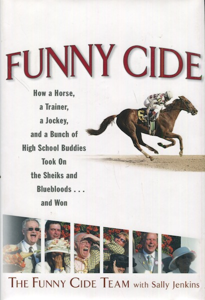 Funny Cide; How a horse, a trainer, a jockey, and a bunch of high school buddies took on the sheiks and blue bloods... and won. The Funny Cide Team With Sally Jenkins.