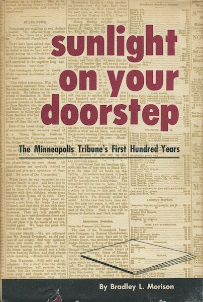 Sunlight On Your Doorstep, the Minneapolis Tribune's First Hundred Years, 1867-1967. Bradley L. Morison.