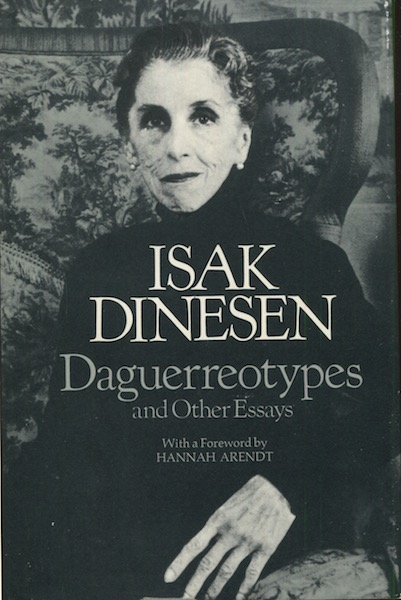Daguerreotypes And Other Essays; With A Foreword By Hannah Arendt. Isak Dinesen.