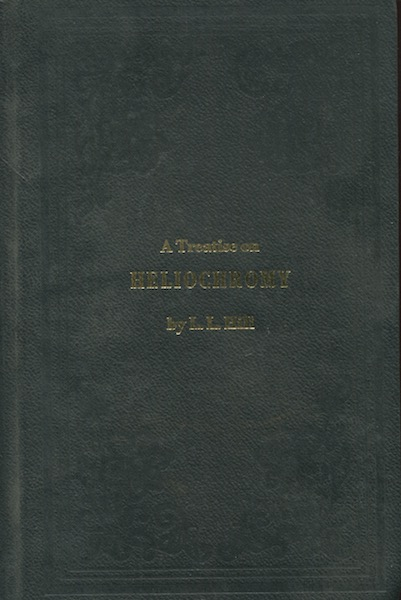 Treatise on Heliochromy; or, The Production of Pictures, By Means of Light, in Natural Colors; Facsimile edition with an introduction by William B. Becker. L. L. Hill.