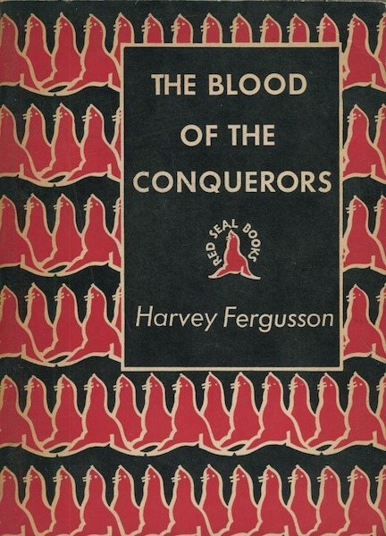 The Blood of the Conquerors. Harvey Fergusson.