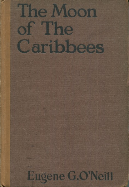 Moon Of The Caribbees And Six Other Plays Of The Sea. Eugene O'Neill.