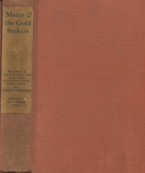 Marcy And The Gold Seekers, The Journal Of Captain R. B. Marcy, With An Account Of The Gold Rush Over The Southern Route. Grant Foreman.