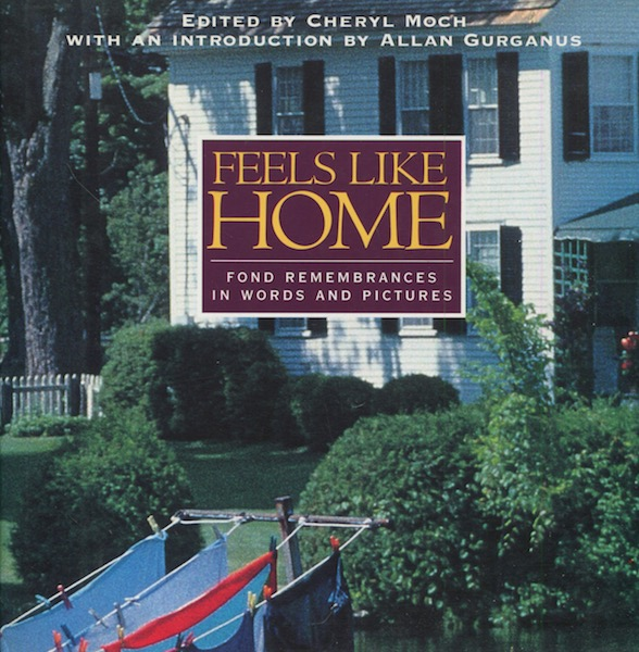 Feels Like Home, Fond Remembrances in Words and Pictures; With An Introduction by Allan Gurgannus. Cheryl Moch.